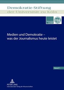 Abbildung von Medien und Demokratie – was der Journalismus heute leistet | 2012 | 1