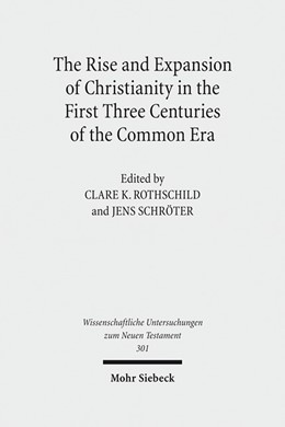 Abbildung von Rothschild / Schröter | The Rise and Expansion of Christianity in the First Three Centuries of the Common Era | 1. Auflage | 2013 | 301 | beck-shop.de