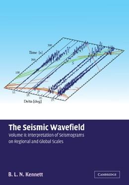 Abbildung von Kennett | The Seismic Wavefield: Volume 2, Interpretation of Seismograms on Regional and Global Scales | 2002