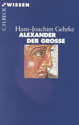Abbildung von Gehrke, Hans-Joachim | Alexander der Grosse | 6. Auflage | 2013 | 2043 | beck-shop.de