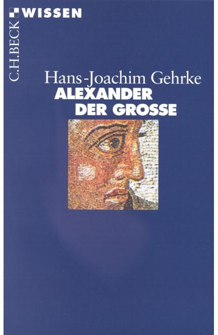 Cover: Hans-Joachim Gehrke, Alexander der Grosse