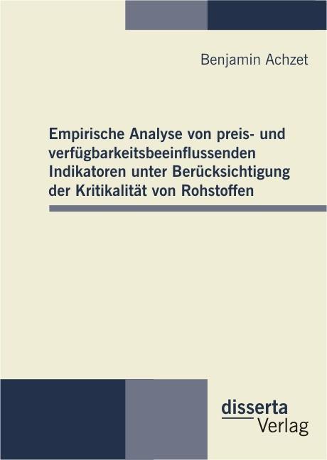 Empirische Analyse von preis- und verfügbarkeitsbeeinflussenden Indikatoren unter Berücksichtigung der Kritikalität von Rohstoffen | Achzet, 2012 | Buch (Cover)