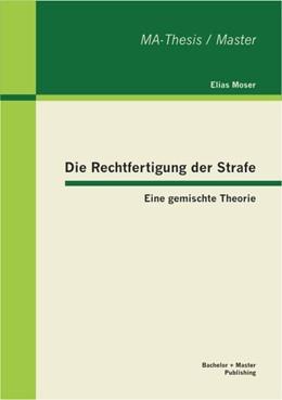Abbildung von Moser   Die Rechtfertigung der Strafe: Eine gemischte Theorie   2012