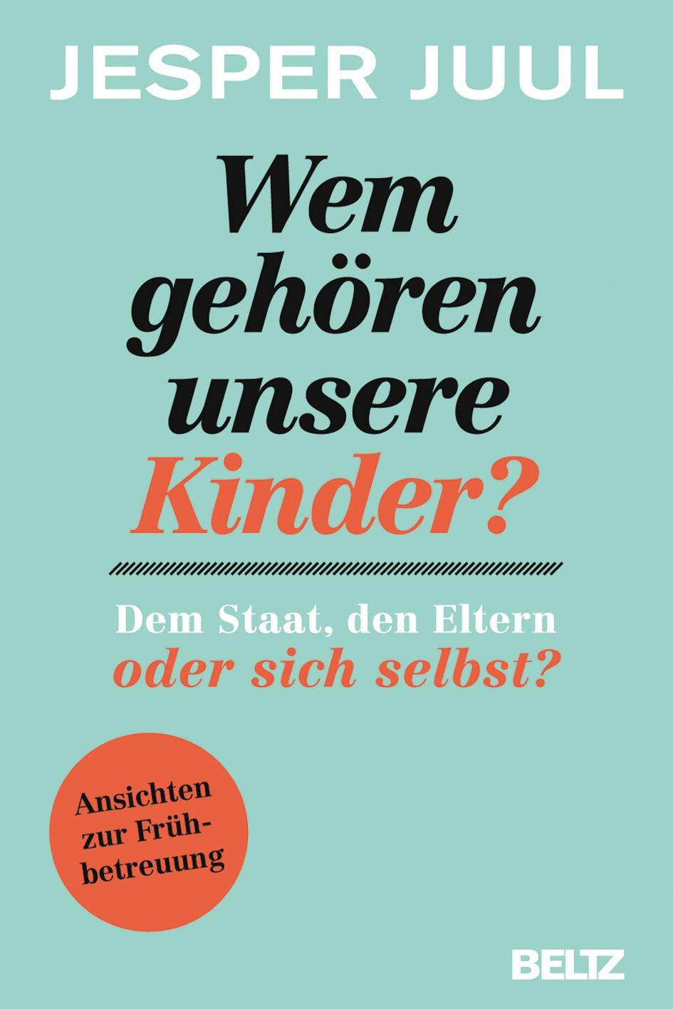 Wem gehören unsere Kinder? Dem Staat, den Eltern oder sich selbst? | Juul, 2012 | Buch (Cover)