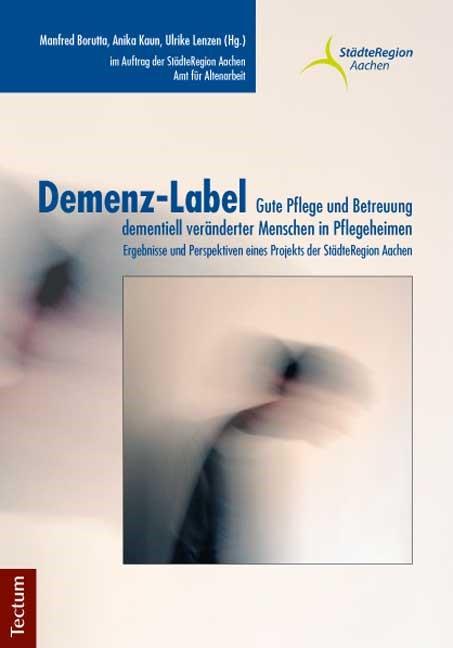 Demenz-Label – Gute Pflege und Betreuung dementiell veränderter Menschen in Pflegeheimen | Borutta / Kaun / Lenzen, 2012 | Buch (Cover)