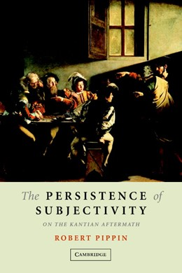 Abbildung von Pippin | The Persistence of Subjectivity | 2005 | On the Kantian Aftermath