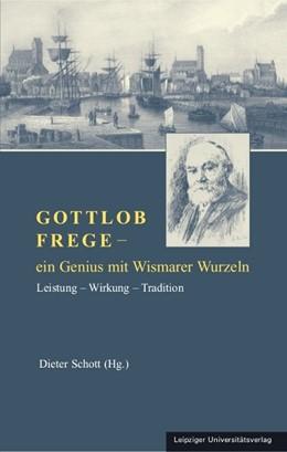 Abbildung von Schott | Gottlob Frege – ein Genius mit Wismarer Wurzeln | 2012 | Leistung – Wirkung – Tradition