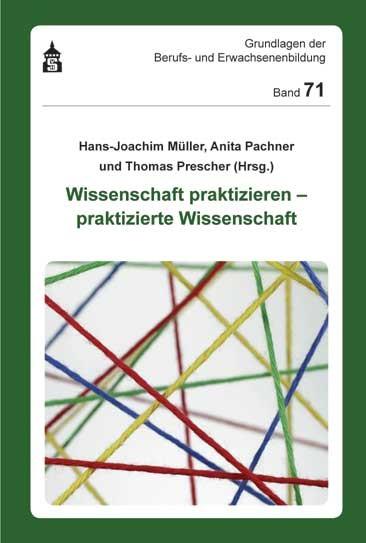 Wissenschaft praktizieren - praktizierte Wissenschaft | Müller / Pachner / Prescher, 2012 (Cover)