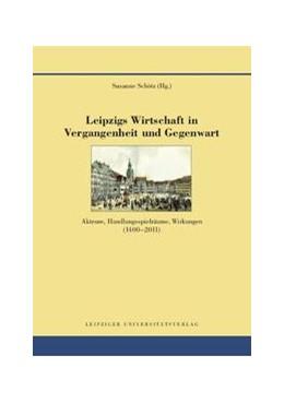 Abbildung von Schötz | Leipzigs Wirtschaft in Vergangenheit und Gegenwart | 2012 | Akteure, Handlungsspielräume, ... | 3