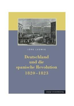 Abbildung von Ludwig | Deutschland und die spanische Revolution 1820-1823 | 1. Auflage | 2013 | beck-shop.de