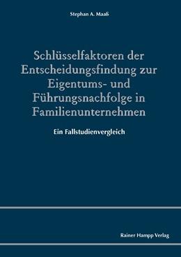 Abbildung von Maaß | Schlüsselfaktoren der Entscheidungsfindung zur Eigentums- und Führungsnachfolge in Familienunternehmen | 1. Auflage 2012 | 2012 | Ein Fallstudienvergleich