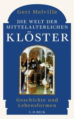 Abbildung von Melville | Die Welt der mittelalterlichen Klöster | 2012 | Geschichte und Lebensformen
