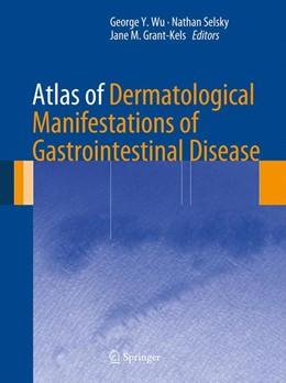 Abbildung von Wu / Selsky / Grant-Kels | Atlas of Dermatological Manifestations of Gastrointestinal Disease | 2013