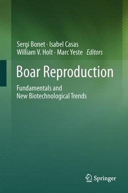Abbildung von Bonet / Casas / Holt / Yeste   Boar Reproduction   2013   Fundamentals and New Biotechno...