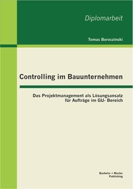 Abbildung von Boroczinski   Controlling im Bauunternehmen   1. Auflage 2013   2012   Das Projektmanagement als Lösu...