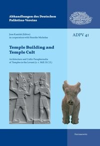 Temple Building and Temple Cult: Architecture and Cultic Paraphernalia of Temples in the Levant (2.-1. Mill. B.C.E.) | Kamlah, 2012 | Buch (Cover)