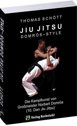 Abbildung von Schött | JIU JITSU - Domrös Style | 2012 | Die Kampfkunst von Großmeister...