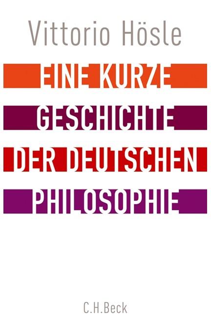 Cover: Vittorio Hösle, Eine kurze Geschichte der deutschen Philosophie