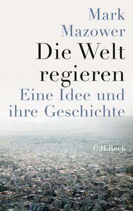 Abbildung von Mazower, Mark  | Die Welt regieren | 2013 | Eine Idee und ihre Geschichte ...