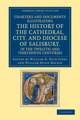 Abbildung von Jones / Macray | Charters and Documents Illustrating the History of the Cathedral, City, and Diocese of Salisbury, in the Twelfth and Thirteenth Centuries | 2012 | Selected from the Capitular an...