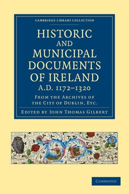 Abbildung von Gilbert | Historic and Municipal Documents of Ireland, A.D. 1172–1320 | 2012 | From the Archives of the City ...