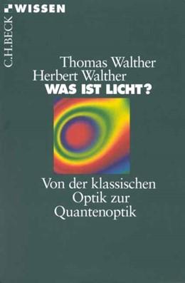 Abbildung von Walther, Herbert / Walther, Thomas | Was ist Licht? | 3., aktualisierte Auflage | 2010 | Von der klassischen Optik zur ... | 2122