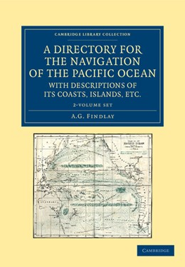 Abbildung von Findlay | A Directory for the Navigation of the Pacific Ocean, with Descriptions of its Coasts, Islands, etc. 2 Volume Set | 2013 | From the Strait of Magalhaens ...