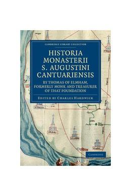 Abbildung von Thomas of Elmham / Hardwick | Historia Monasterii S. Augustini Cantuariensis, by Thomas of Elmham, Formerly Monk and Treasurer of that Foundation | 2012
