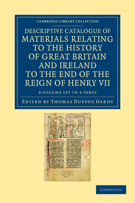 Abbildung von Hardy | Descriptive Catalogue of Materials Relating to the History of Great Britain and Ireland to the End of the Reign of Henry VII 3 Volume Set | 2012