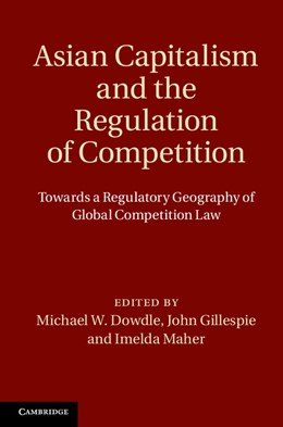 Abbildung von Dowdle / Gillespie / Maher | Asian Capitalism and the Regulation of Competition | 2013 | Towards a Regulatory Geography...