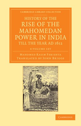 Abbildung von Ferishta | History of the Rise of the Mahomedan Power in India, till the Year AD 1612 4 Volume Set | 2013