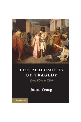 Abbildung von Young | The Philosophy of Tragedy | 2013 | From Plato to Žižek