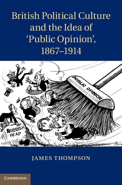 Abbildung von Thompson | British Political Culture and the Idea of 'Public Opinion', 1867-1914 | 2013