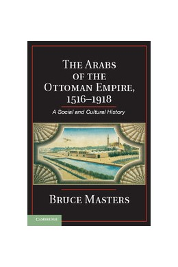 Abbildung von Masters | The Arabs of the Ottoman Empire, 1516–1918 | 2013 | A Social and Cultural History