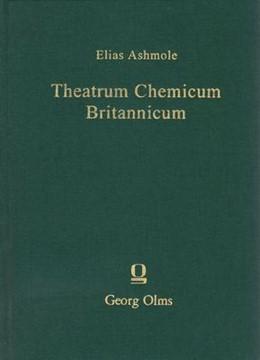 Abbildung von Ashmole   Theatrum Chemicum Britannicum   London 1652. 2. Reprint: Hildesheim 2002. With an introduction by H. Josten.   2002   Containing severall poetical p...