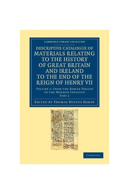 Abbildung von Hardy | Descriptive Catalogue of Materials Relating to the History of Great Britain and Ireland to the End of the Reign of Henry VII | 2012 | Volume: 1 From the Roman Perio...