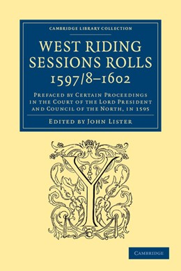 Abbildung von Lister | West Riding Sessions Rolls, 1597/8–1602 | 2013 | Prefaced by Certain Proceeding...