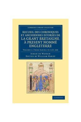 Abbildung von Wavrin / Hardy | Recueil des chroniques et anchiennes istories de la Grant Bretaigne, à present nommé Engleterre | 2012
