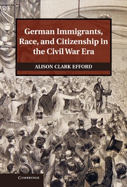 Abbildung von Efford | German Immigrants, Race, and Citizenship in the Civil War Era | 2013