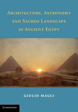 Abbildung von Magli | Architecture, Astronomy and Sacred Landscape in Ancient Egypt | 2013
