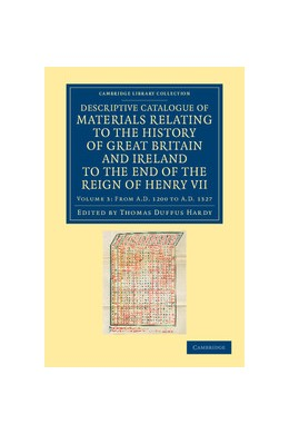 Abbildung von Hardy   Descriptive Catalogue of Materials Relating to the History of Great Britain and Ireland to the End of the Reign of Henry VII   2012   Volume: 3 From AD 1200 to AD 1...