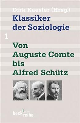Abbildung von Kaesler, Dirk   Klassiker der Soziologie Bd. 1: Von Auguste Comte bis Alfred Schütz   6. Auflage   2020   1288   beck-shop.de