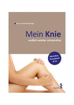 Abbildung von Weninger | Mein Knie … endlich wieder schmerzfrei | 1. Auflage | 2013 | beck-shop.de
