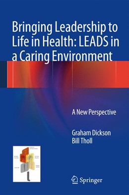 Abbildung von Dickson / Tholl | Bringing Leadership to Life in Health: LEADS in a Caring Environment | 2014 | A New Perspective