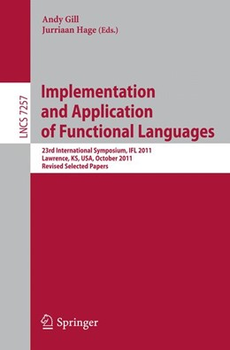 Abbildung von Gill / Hage | Implementation and Application of Functional Languages | 2012 | 23rd International Symposium, ...