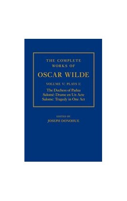 Abbildung von Donohue | The Complete Works of Oscar Wilde: Volume V: Plays I: The Duchess of Padua, Salomé: Drame en un Acte, Salome: Tragedy in One Act | 2013