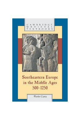 Abbildung von Curta | Southeastern Europe in the Middle Ages, 500–1250 | 2006