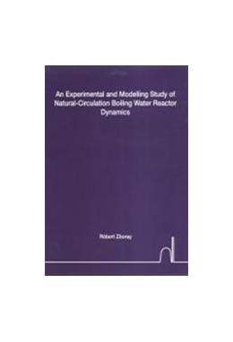 Abbildung von Zboray | An Experimental and Modelling Study of Natural-Circulation Boiling Water Reactor Dynamics | 2002
