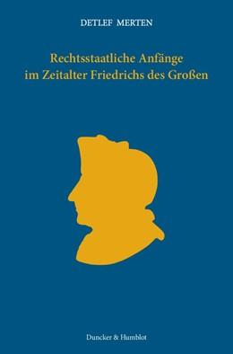 Abbildung von Merten | Rechtsstaatliche Anfänge im Zeitalter Friedrichs des Großen | 1. Auflage 2012 | 2012 | Gesammelte, überarbeitete Aufs...