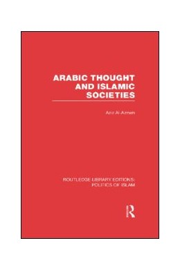 Abbildung von Al-Azmeh | Arabic Thought and Islamic Societies (RLE Politics of Islam) | 1. Auflage | 2013 | beck-shop.de
